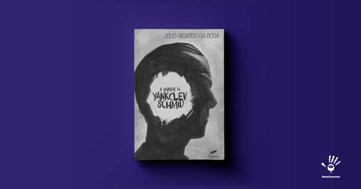 O segredo de Yankclev Schmid (Júlio Ricardo Rosa)